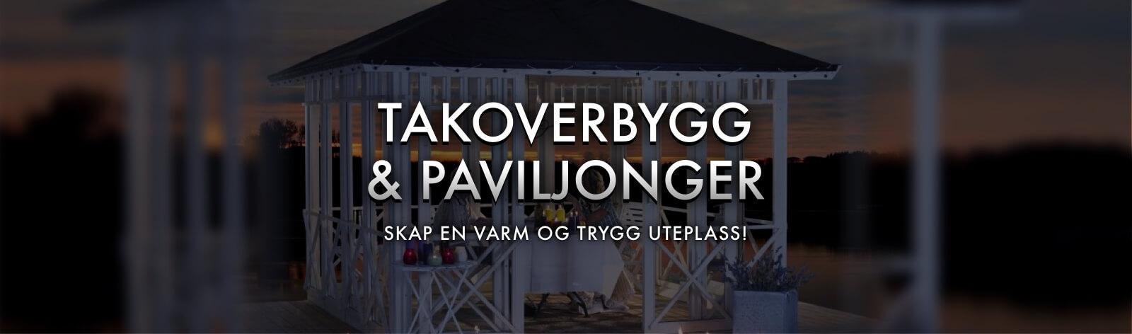 TAKOVERBYGG & PAVILJONG